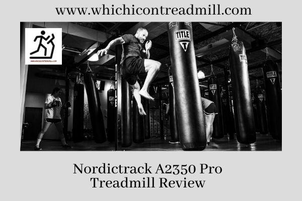 Nordictrack A2350 Pro Treadmill Review - pickfairly.com