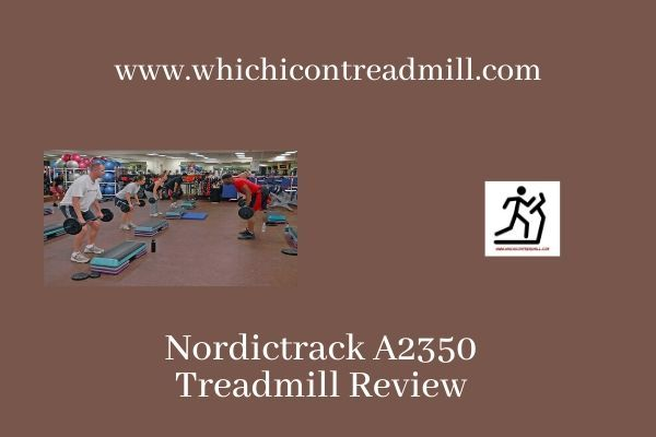 Nordictrack A2350 Treadmill Review - pickfairly.com