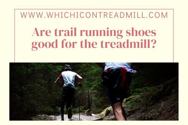 Are trail running shoes good for the treadmill? - pickfairly.com