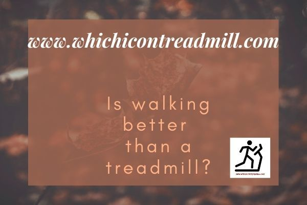 Is walking better than a treadmill? - pickfairly.com